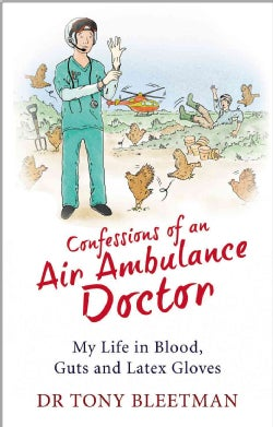 Confessions of an Air Ambulance Doctor: My Life in Blood, Guts and Latex Gloves (Paperback)