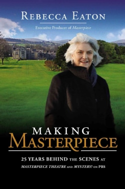 Making Masterpiece: 25 Years Behind the Scenes at Masterpiece Theatre and Mystery! on PBS (Hardcover)