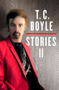 T. C. Boyle Stories II: The Collected Stories of T. Coraghessan Boyle (Hardcover)