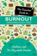 The Essential Guide to Burnout: Overcoming Excess Stress (Paperback)
