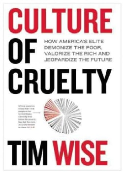 Culture of Cruelty: How America's Elite Demonize the Poor, Valorize the Rich and Jeopardize the Future (Paperback)