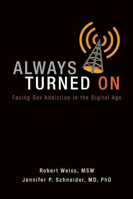 Always Turned on: Sex Addiction in the Digital Age (Paperback)