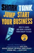 Shark Tank Jump Start Your Business: How to Launch and Grow a Business from Concept to Cash (Paperback)