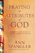 Praying the Attributes of God: A Daily Guide to Experiencing His Greatness (Hardcover)