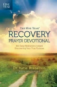 The One Year Recovery Prayer Devotional: 365 Daily Meditations toward Discovering Your True Purpose (Paperback)