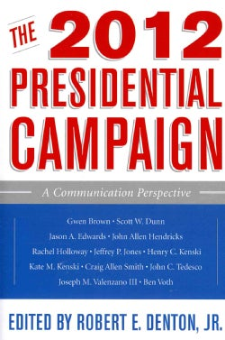 The 2012 Presidential Campaign: A Communication Perspective (Paperback)