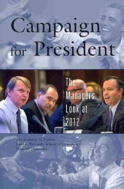 Campaign for President: The Managers Look at 2012 (Paperback)