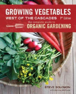 Growing Vegetables West of the Cascades: The Complete Guide to Organic Gardening (Paperback)