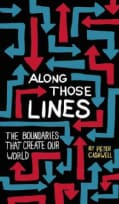 Along Those Lines: The Boundaries That Create Our World (Paperback)