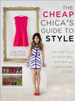 The Cheap Chica's Guide to Style: Secrets to Shopping Cheap and Looking Chic (Paperback)