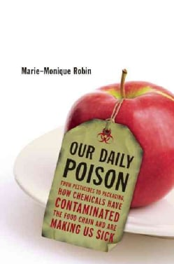 Our Daily Poison: From Pesticides to Packaging, How Chemicals Have Contaminated the Food Chain and Are Making Us ... (Hardcover)