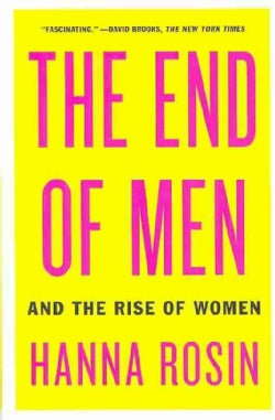 The End of Men: And the Rise of Women (Paperback)