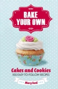 Bake Your Own: Cakes and Biscuits, Over 80 Easy-To-Follow Recipes (Hardcover)