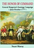 The Honor of Command: General Burgoyne's Saratoga Campaign (Paperback)