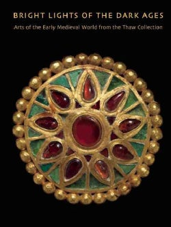 Bright Lights in the Dark Ages: The Thaw Collection of Early Medieval Ornament (Hardcover)