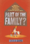Part of the Family?: Nannies, Housekeepers, Caregivers and the Battle for Domestic Workers' Rights (Paperback)