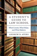 A Student's Guide to Law School: What Counts, What Helps, and What Matters (Paperback)