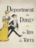 Deportment for Dukes & Tips for Toffs: A Compendium of Useful Information for Guests at Mansions of Nobility, Gen... (Hardcover)