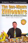 The One-Minute Zillionaire: Achieve Wealth, Fame, and Success in an Instant Give or Take a Hundred Years (Paperback)
