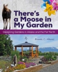 There's a Moose in My Garden: Designing Gardens in Alaska and the Far North (Paperback)