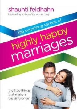 The surprising secrets of highly happy marriages: the little things that make a big difference (Hardcover)