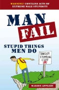 Man Fail: Stupid Things Men Do (Paperback)