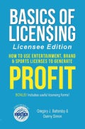 Basics of Licensing: How to Use Entertainment, Brand & Sports Licenses to Generate Profit, Licensee Edition (Paperback)