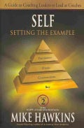 Self: Setting the Example: A Guide to Coaching Leaders to Lead As Coaches (Hardcover)