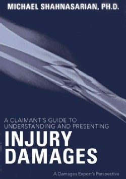 A Claimant's Guide to Understanding and Presenting Injury Damages: A Damages Expert's Perspective (Paperback)