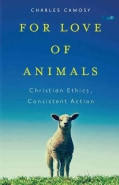 For Love of Animals: Christian Ethics, Consistent Action (Paperback)