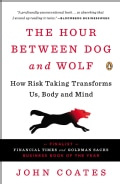 The Hour Between Dog and Wolf: How Risk Taking Transforms Us, Body and Mind (Paperback)