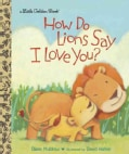 How Do Lions Say I Love You? (Hardcover)