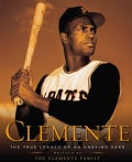 Clemente: The True Legacy of an Undying Hero (Hardcover)