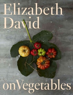 Elizabeth David on Vegetables (Hardcover)