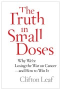 The Truth in Small Doses: Why We're Losing the War on Cancer-and How to Win It (Hardcover)
