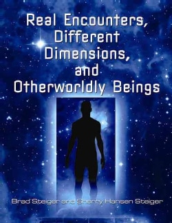 Real Encounters, Different Dimensions, and Otherworldly Beings (Paperback)