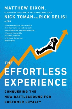The Effortless Experience: Conquering the New Battleground for Customer Loyalty (Hardcover)