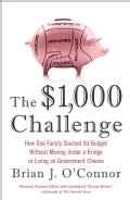The $1,000 Challenge: How One Family Slashed Its Budget Without Moving Under a Bridge or Living on Government Cheese (Paperback)