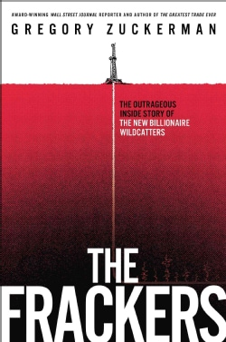 The Frackers: The Outrageous Inside Story of the New Billionaire Wildcatters (Hardcover)