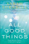 All Good Things: From Paris to Tahiti: Life and Longing (Hardcover)