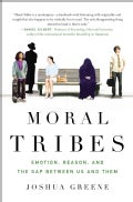 Moral Tribes: Emotion, Reason, and the Gap Between Us and Them (Hardcover)