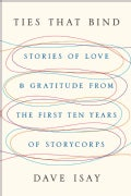 Ties That Bind: Stories of Love and Gratitude from the First Ten Years of StoryCorps (Hardcover)