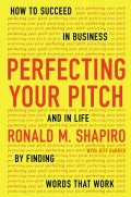 Perfecting Your Pitch: How to Succeed in Business and in Life by Finding Words That Work (Hardcover)