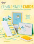 Clean & Simple Cards: Quick, Easy Projects That Celebrate the Basics of Design Theory (Paperback)