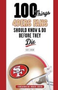 100 Things 49ers Fans Should Know & Do Before They Die (Paperback)
