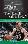 Then Russell Said to Bird...: The Greatest Celtics Stories Ever Told (Paperback)