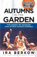 Autumns in the Garden: The Coach of Camelot & Other Knicks Stories (Paperback)