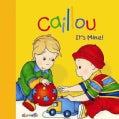 Caillou - It's Mine! (Board book)