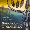 Shamanic Visioning: Connecting With Spirit to Transform Your Inner & Outer Worlds (CD-Audio)