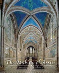The Making of Assisi: The Pope, the Franciscans, and the Painting of the Basilica (Hardcover)